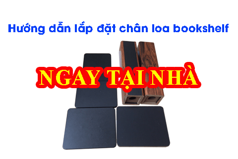 Hướng dẫn lắp đặt chân loa bookshelf đơn giản nhất